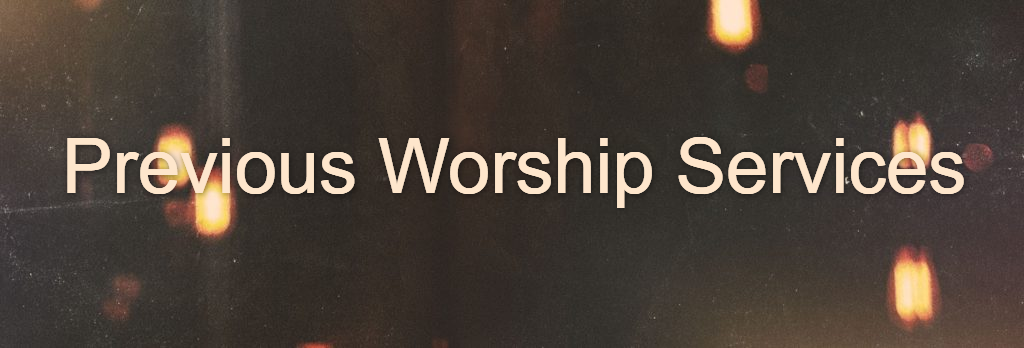 Previous Worship Services